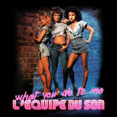 What You Do To Me by L'equipe Du Son