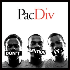 Don't Mention It by Pac Div