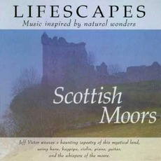 Lifescapes: Scottish Moors mp3 Album by Jeff Victor