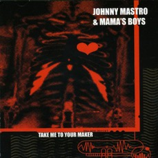Take Me To Your Maker mp3 Album by Johnny Mastro And Mama's Boys