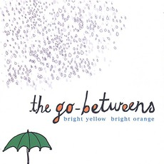 Bright Yellow Bright Orange mp3 Album by The Go-Betweens
