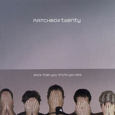 More Than You Think You Are mp3 Album by Matchbox Twenty