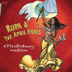 Extraordinary Rendition mp3 Album by Rupa & The April Fishes