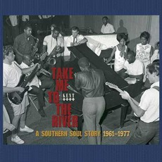 Take Me To The River: A Southern Soul Story 1961-1977 mp3 Compilation by Various Artists