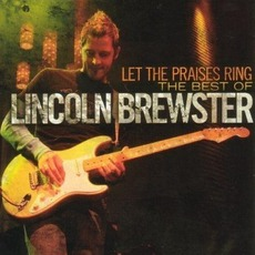 Let The Praises Ring by Lincoln Brewster