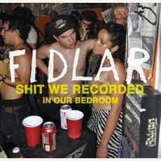 Shit We Recorded In Our Bedroom EP mp3 Album by FIDLAR