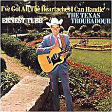 I've Got All The Heartaches I Can Handle by Ernest Tubb