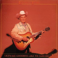 Let's Say Goodbye Like We Said Hello by Ernest Tubb