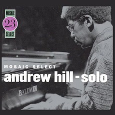 Mosaic Select: Andrew Hill - Solo (Limited Edition)