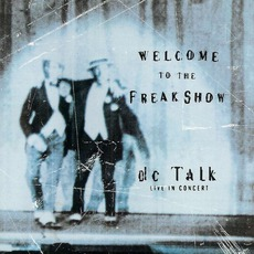 Welcome To The Freak Show: dc Talk In Concert