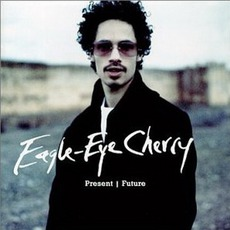 Present | Future by Eagle-Eye Cherry