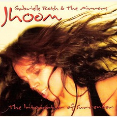 Jhoom: The Intoxication Of Surrender mp3 Album by Gabrielle Roth And The Mirrors