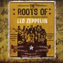 The Roots Of Led Zeppelin (Remastered)