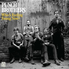 Who's Feeling Young Now? mp3 Album by Punch Brothers