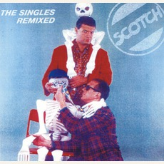 The Singles Remixed by Scotch
