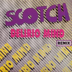 Delirio Mind (Remix) by Scotch