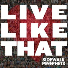 Live Like That mp3 Album by Sidewalk Prophets