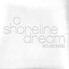 Love Is A Ghost In America mp3 Album by A Shoreline Dream