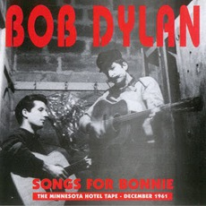 Songs For Bonnie - The Minnesota Hotel Tape - December 1961 mp3 Artist Compilation by Bob Dylan