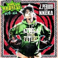 The Madness (Onye-Ala) by J.Period & Nneka