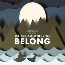 We Are All Where We Belong by Quiet Company