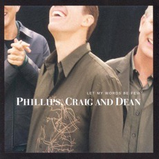 Let My Words Be Few mp3 Album by Phillips, Craig & Dean