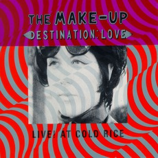 Destination: Love: Live! At Cold Rice by The Make-Up