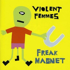 Freak Magnet by Violent Femmes