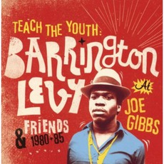 Teach The Youth: Barrington Levy & Friends At Joe Gibbs 1980-85 by Various Artists