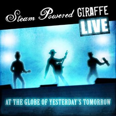 Live At The Globe Of Yesterday's Tomorrow mp3 Live by Steam Powered Giraffe