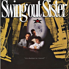 It's Better To Travel (Expanded Edition) by Swing Out Sister