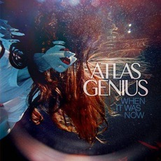 When It Was Now mp3 Album by Atlas Genius
