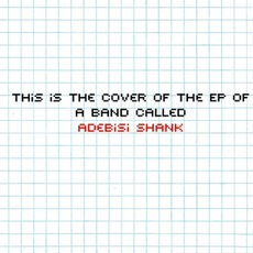 The EP Of A Band Called Adebisi Shank