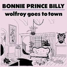 "Wolfroy Goes To Town mp3 Album by Bonnie ""Prince"" Billy"