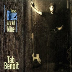 These Blues Are All Mine mp3 Artist Compilation by Tab Benoit