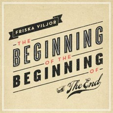 The Beginning Of The Beginning Of The End mp3 Album by Friska Viljor