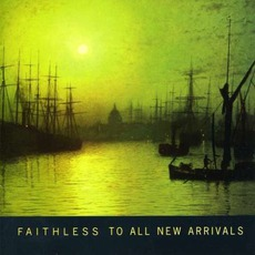 To All New Arrivals mp3 Album by Faithless
