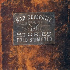 Stories Told & Untold mp3 Album by Bad Company