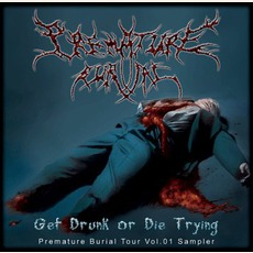 Get Drunk Or Die Trying: Premature Burial Tour Vol.1