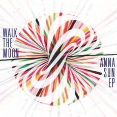 Anna Sun EP mp3 Album by Walk The Moon