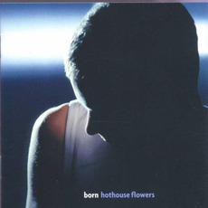 Born mp3 Album by Hothouse Flowers