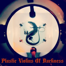 Plastic VIolins Of Darkness