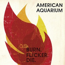 Burn.Flicker.Die. mp3 Album by American Aquarium