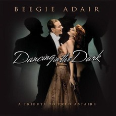 Dancing In The Dark: A Tribute To Fred Astaire mp3 Album by Beegie Adair