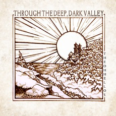 Through The Deep, Dark Valley