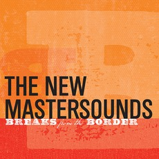 Breaks From The Border mp3 Album by The New Mastersounds