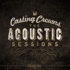 The Acoustic Sessions, Volume One mp3 Album by Casting Crowns