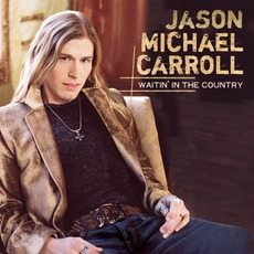 Waitin' In The Country mp3 Album by Jason Michael Carroll