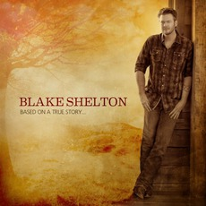 Based On A True Story... mp3 Album by Blake Shelton