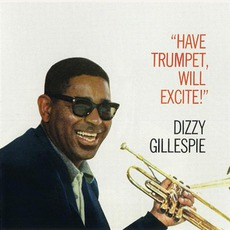 Have Trumpet, Will Excite! (Remastered) mp3 Album by Dizzy Gillespie